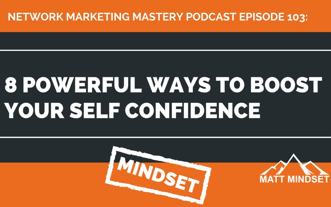103: 8 Powerful Ways to Boost Your Self Confidence