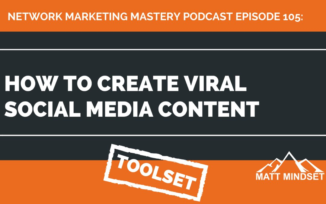 105: How To Create Viral Social Media Content