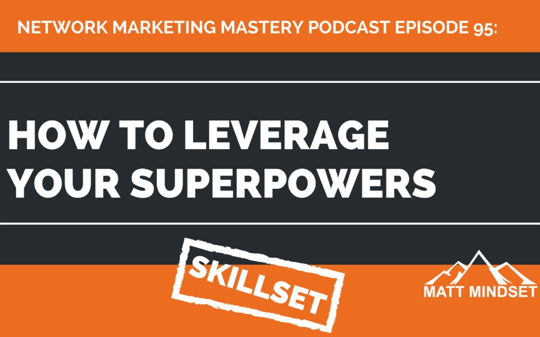 95: How to Leverage Your Superpowers