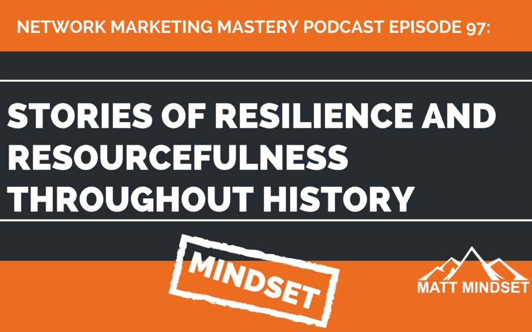 97: Stories of Resilience and Resourcefulness Throughout History