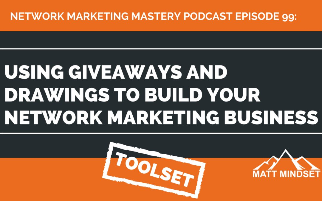 99: Using Giveaways and Drawings To Build Your Network Marketing Business