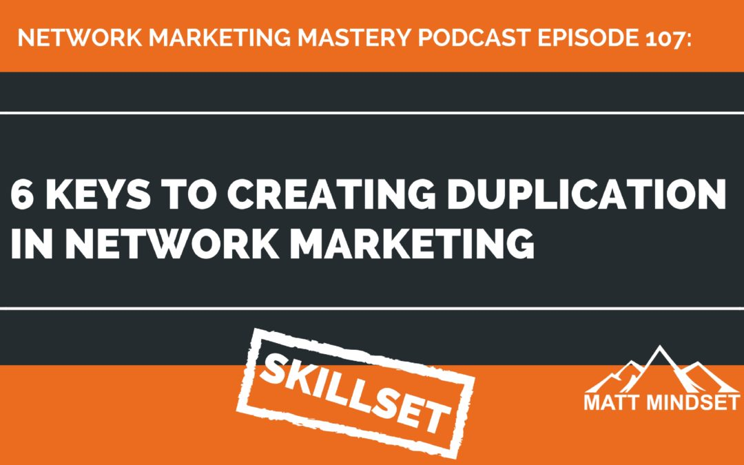 107: 6 Keys to Creating Duplication in Network Marketing