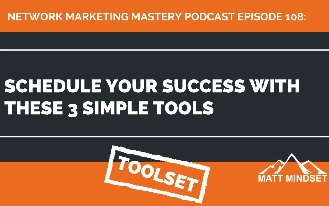 108: Schedule Your Success With These 3 Simple Tools