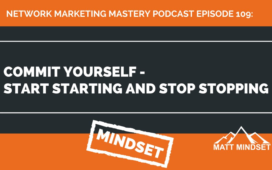 109: Commit Yourself – Start Starting and Stop Stopping