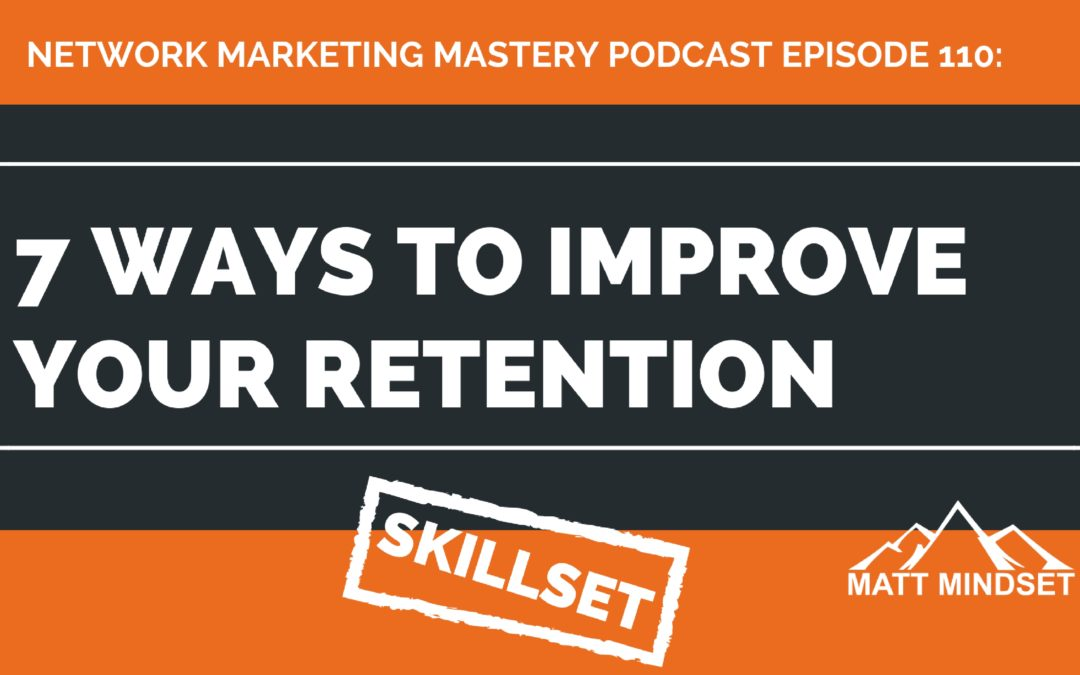 110: 7 Ways to Improve Your Retention