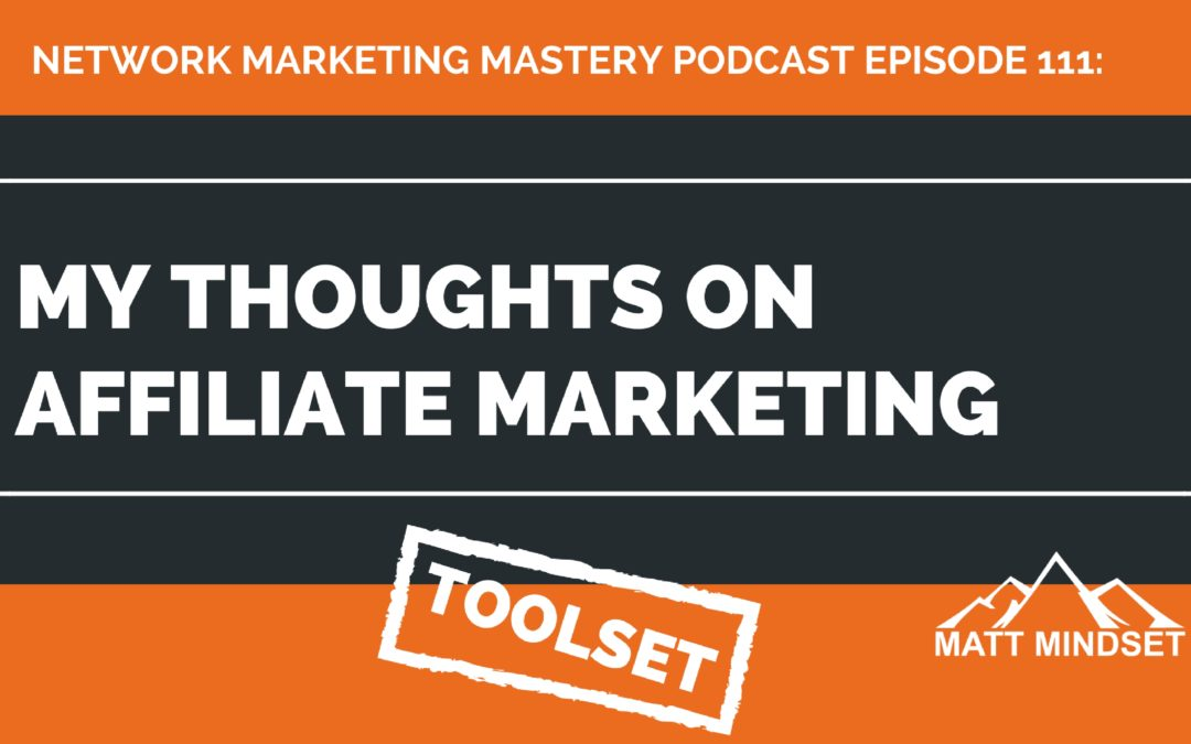 111: My Thoughts on Affiliate Marketing