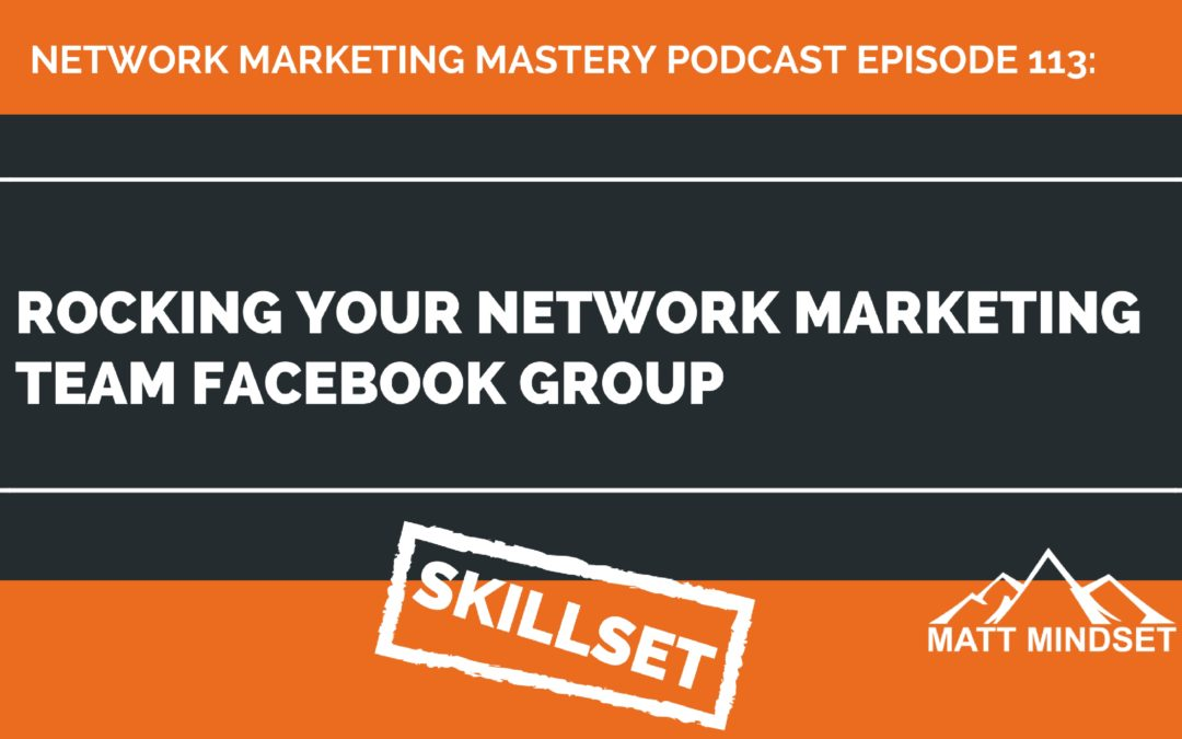 113: Rocking Your Network Marketing Team Facebook Group