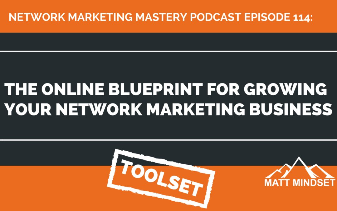 114: The Online Blueprint For Growing Your Network Marketing Business