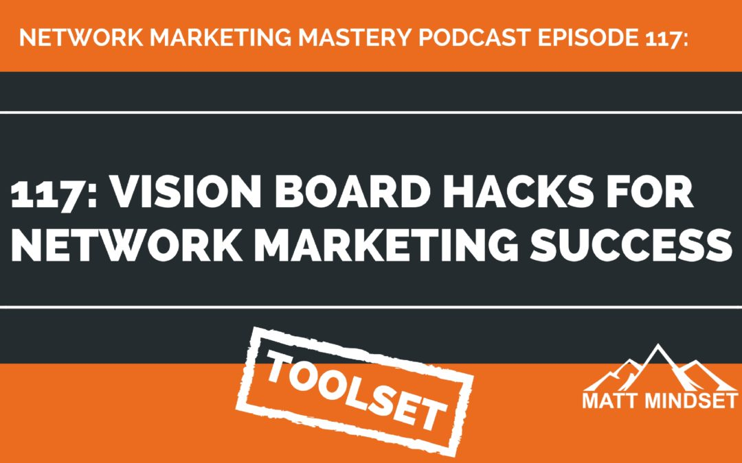 117: Vision Board Hacks For Network Marketing Success