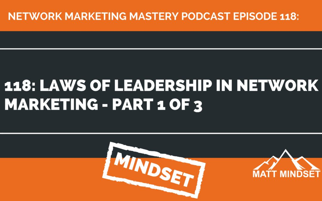 118: Laws of Leadership in Network Marketing [Part 1 of 3]