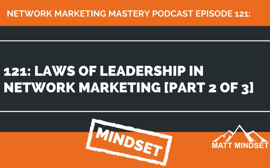 121: Laws of Leadership in Network Marketing [Part 2 of 3]