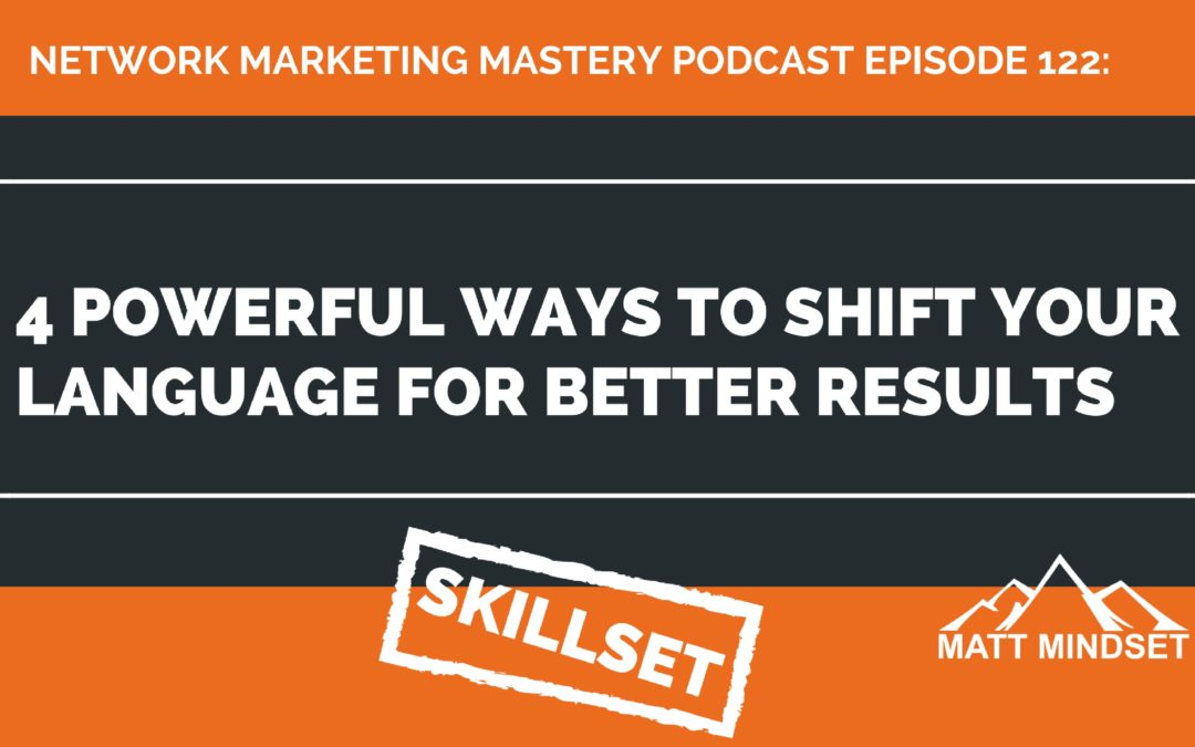 122: 4 Powerful Ways To Shift Your Language For Better Results