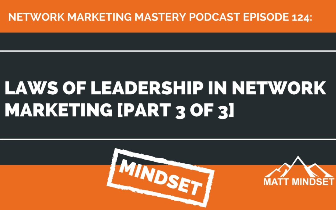 124: Laws of Leadership in Network Marketing [Part 3 of 3]