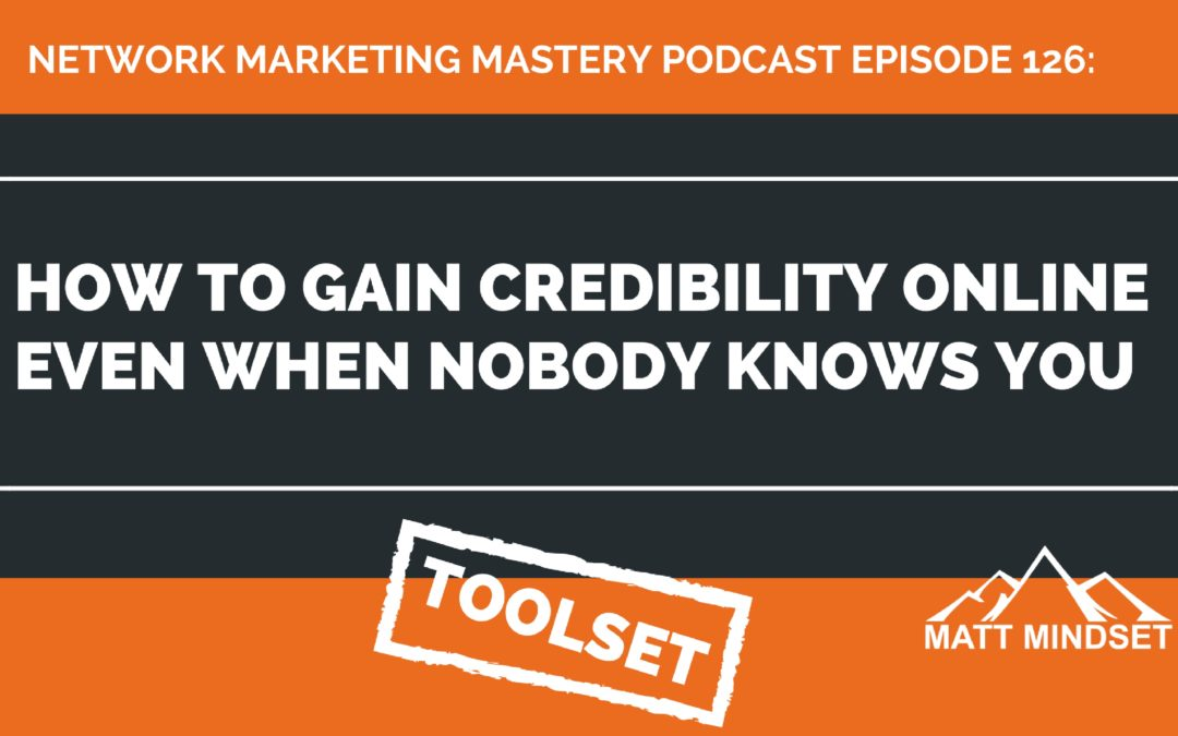 126: How to Gain Credibility Online Even When Nobody Knows You