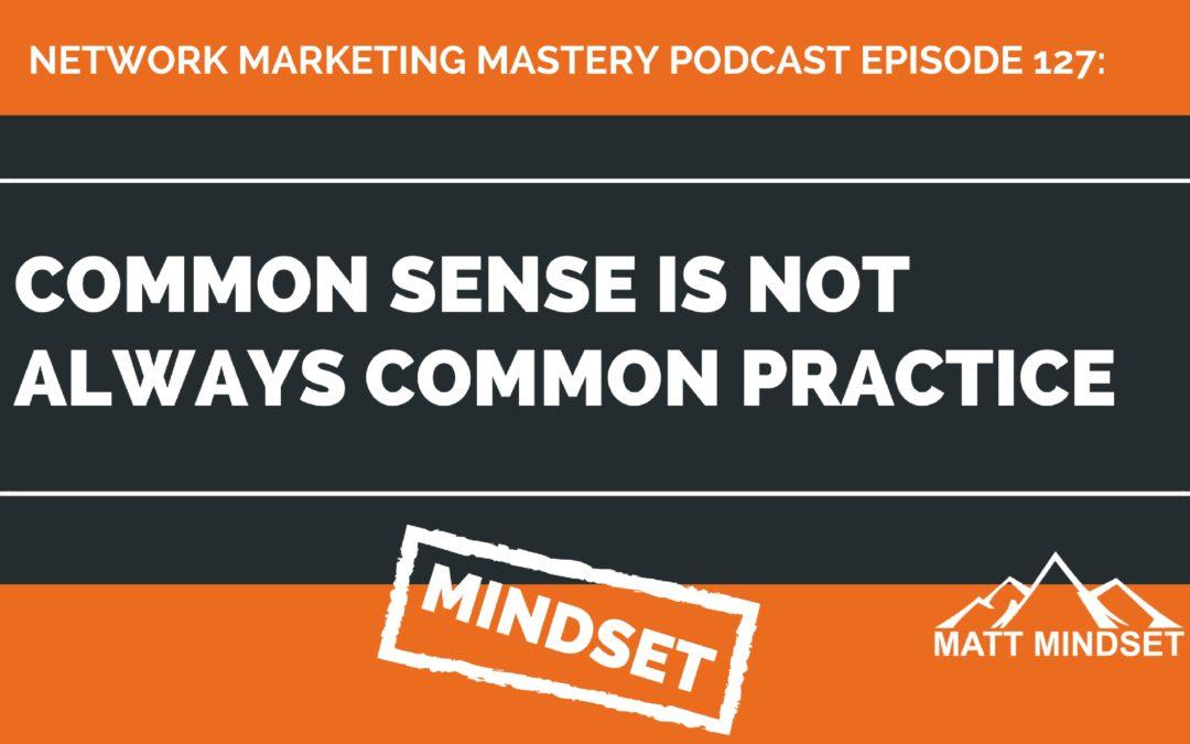 127: Common Sense is Not Always Common Practice