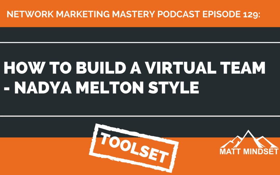 129: How to Build a Virtual Team – Nadya Melton Style