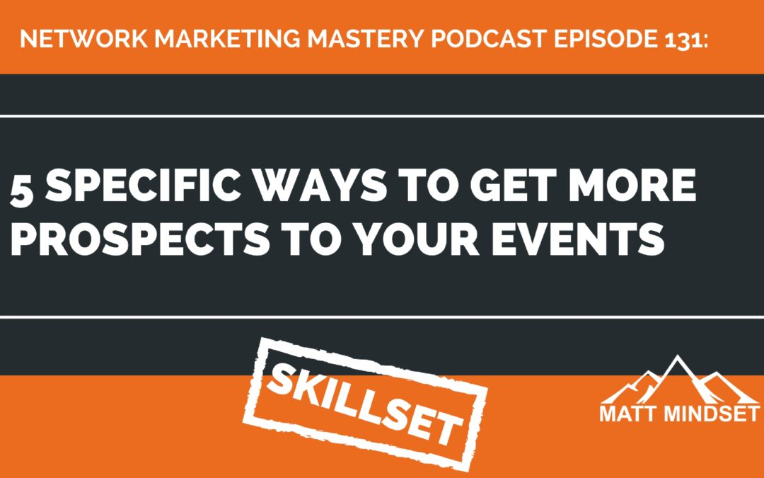 131: 5 Specific Ways to Get More Prospects to Your Events