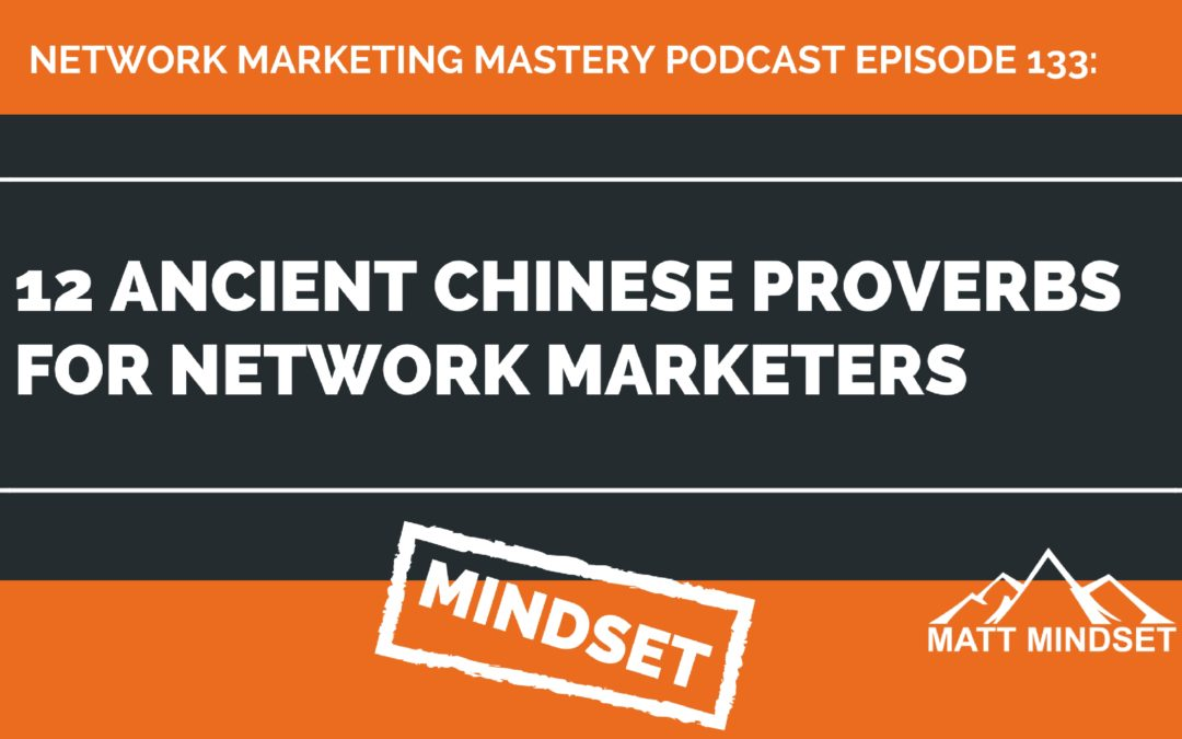 133: 12 Ancient Chinese Proverbs For Network Marketers