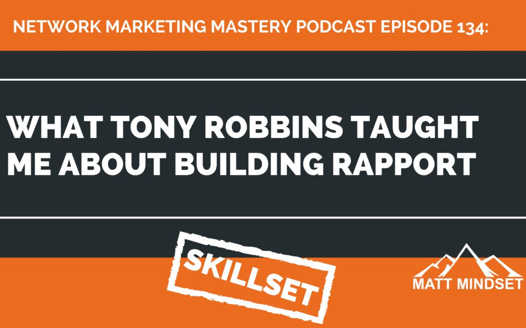 134: What Tony Robbins Taught Me About Building Rapport