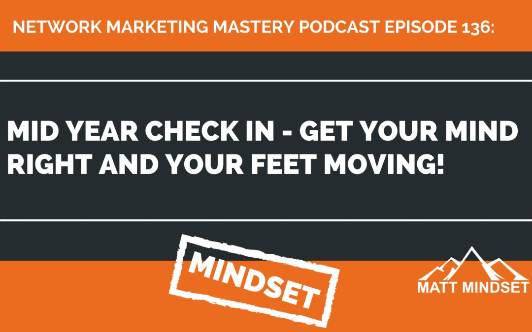 136:  Mid Year Check In – Get Your Mind Right and Your Feet Moving!