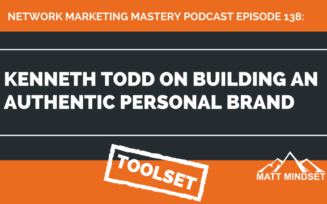 138: Kenneth Todd on Building an Authentic Personal Brand
