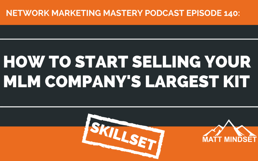 140: How to Start Selling Your MLM Company's Largest Kit