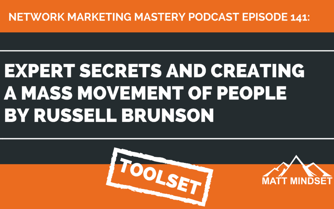 141: Expert Secrets and Creating a Mass Movement of People by Russell Brunson