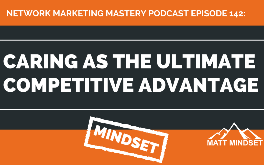 142: Caring as the Ultimate Competitive Advantage