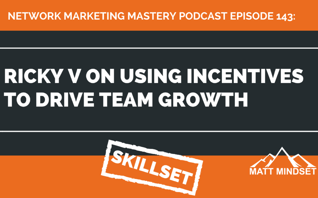 143: Ricky V on Using Incentives to Drive Team Growth in Network Marketing