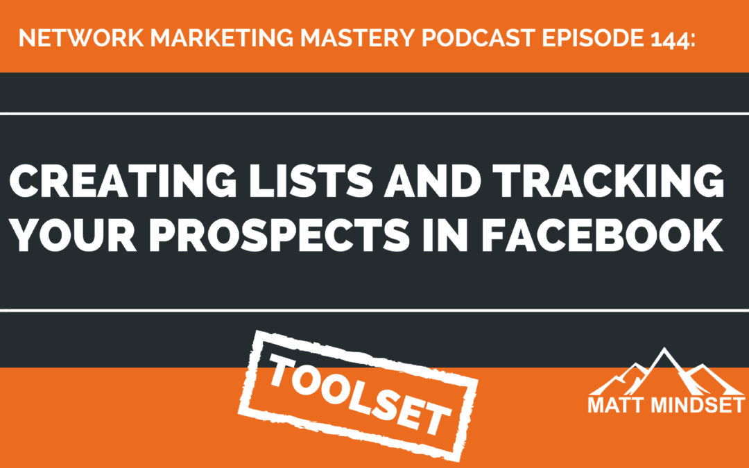 144: Creating Lists and Tracking Your MLM Prospects in Facebook