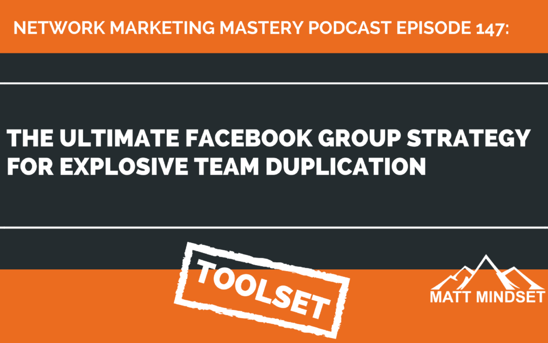 147: The Ultimate Facebook Group Strategy For Explosive Team Duplication
