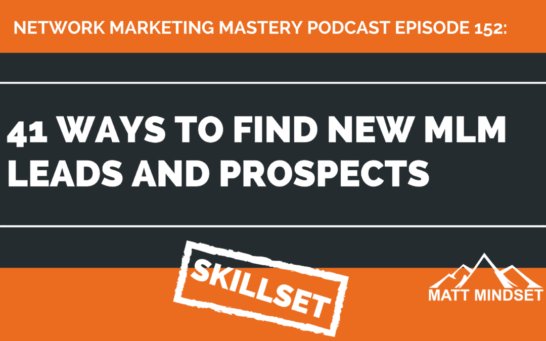 152: 41 Ways to Find New MLM Leads and Prospects