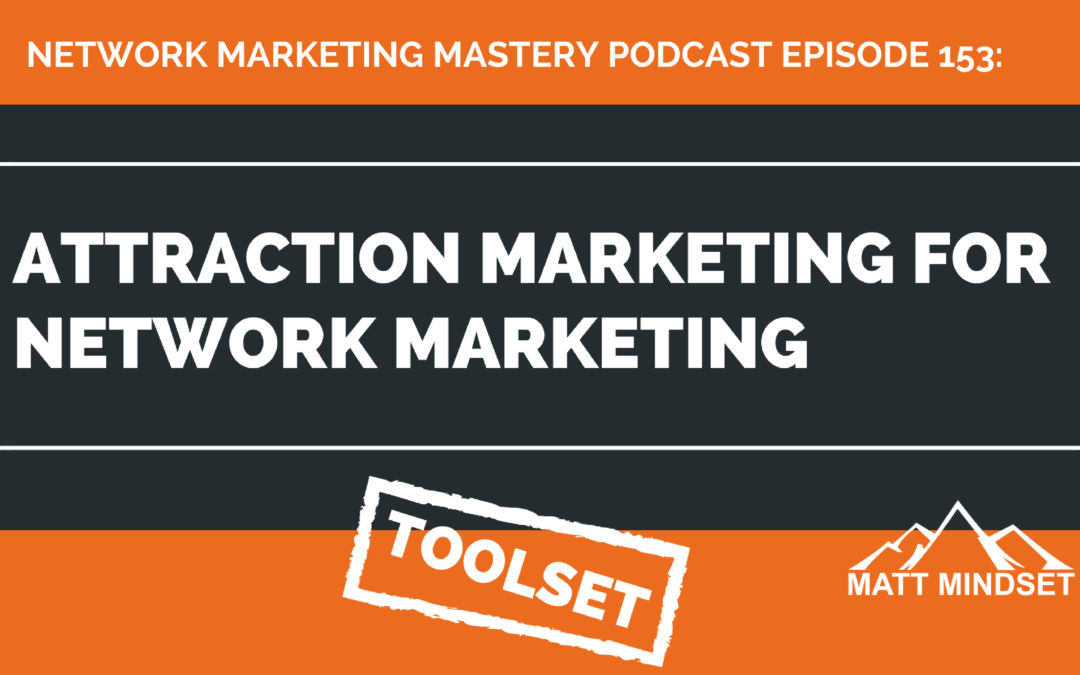 153: Attraction Marketing For Network Marketing