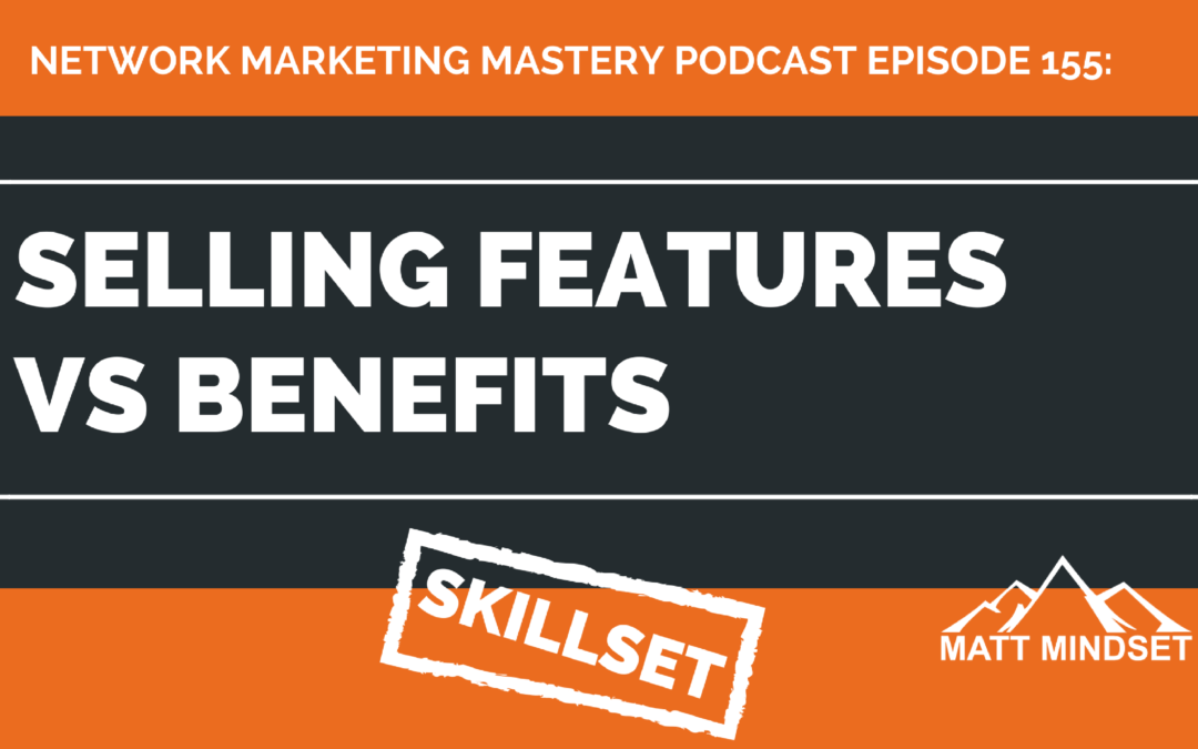 155: Selling Features vs Benefits