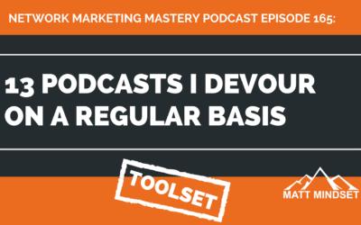 165: 13 Podcasts I Devour on a Regular Basis