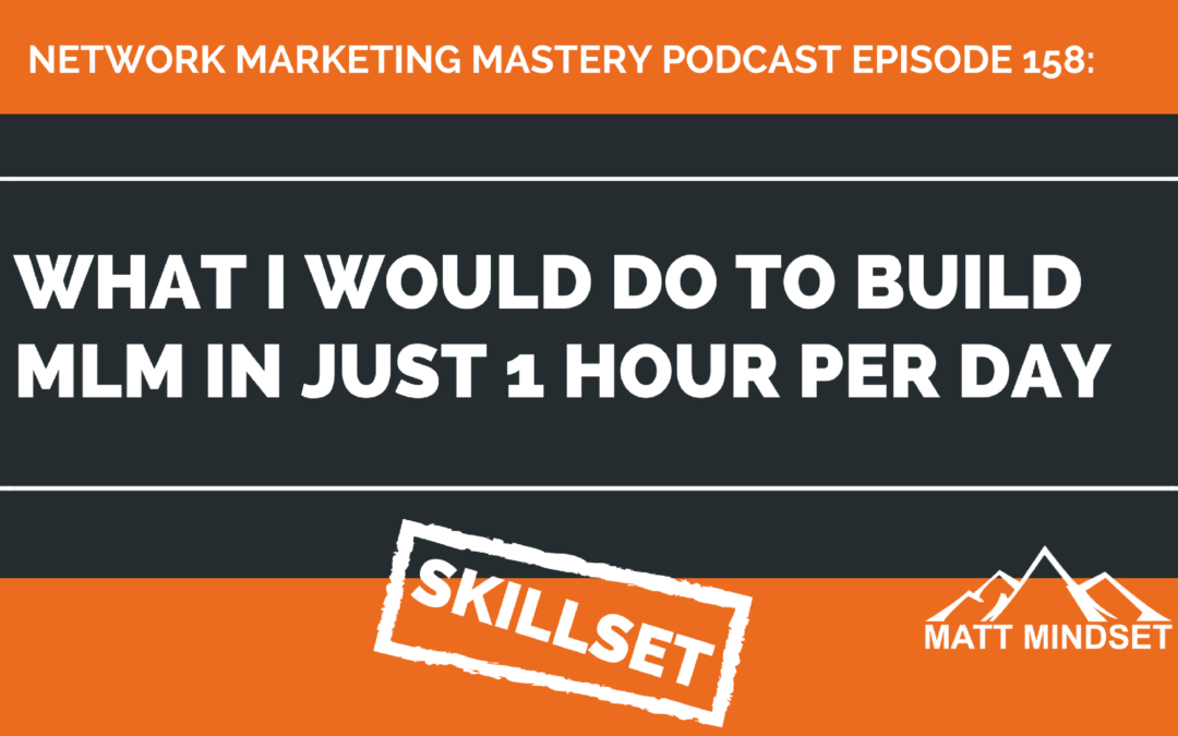 158: What I would do to build MLM in just 1 hour per day