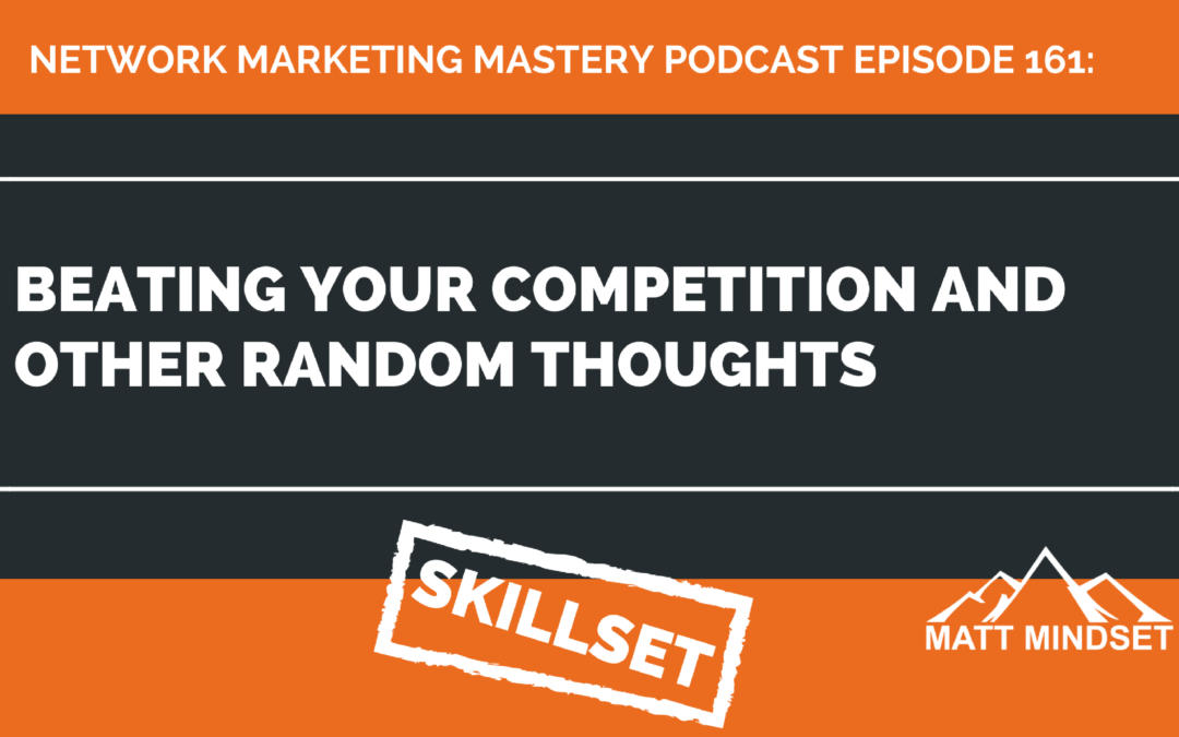 161: Beating Your Competition and Other Random Thoughts