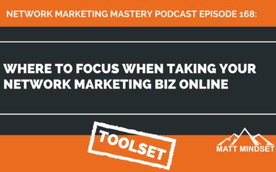 168: Where to Focus When Taking Your Network Marketing Biz Online