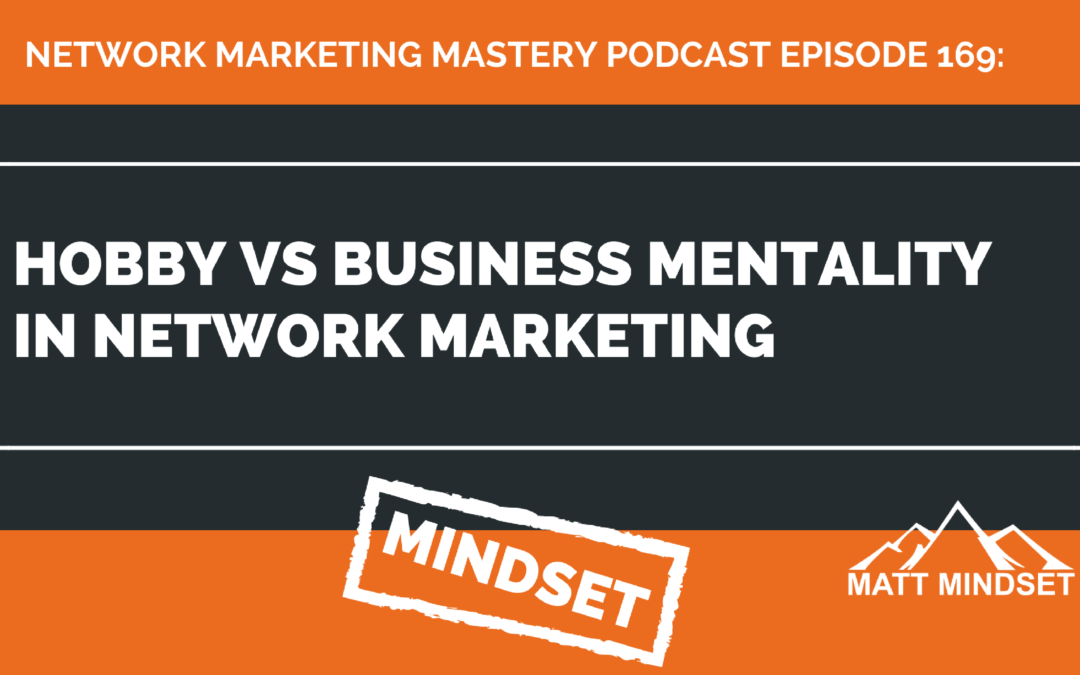169: Hobby vs Business Mentality in Network Marketing