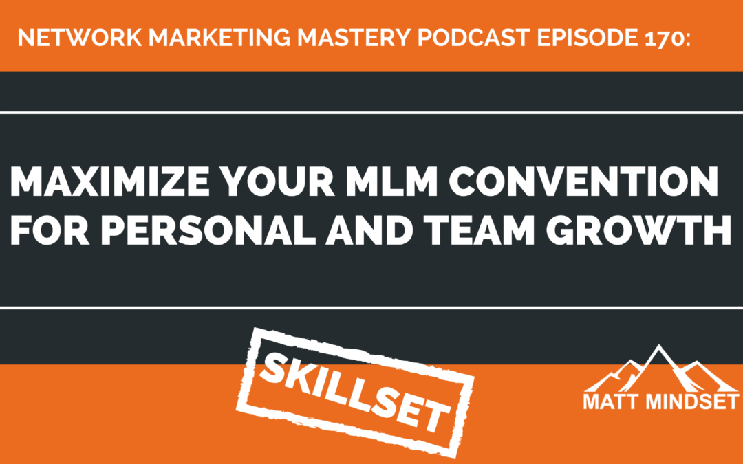 170: Maximize Your MLM Convention For Personal And Team Growth