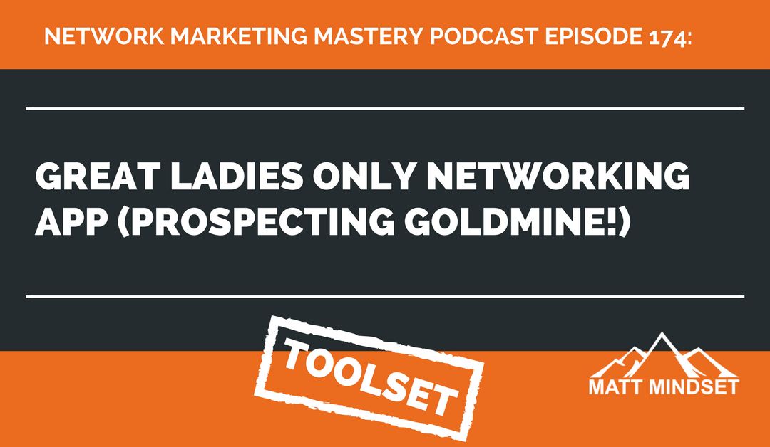 174: Great Ladies Only Networking App (Prospecting Goldmine!)