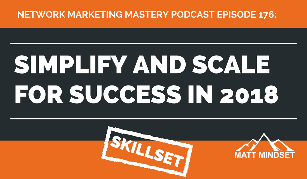 176: Simplify and Scale For Success in 2018
