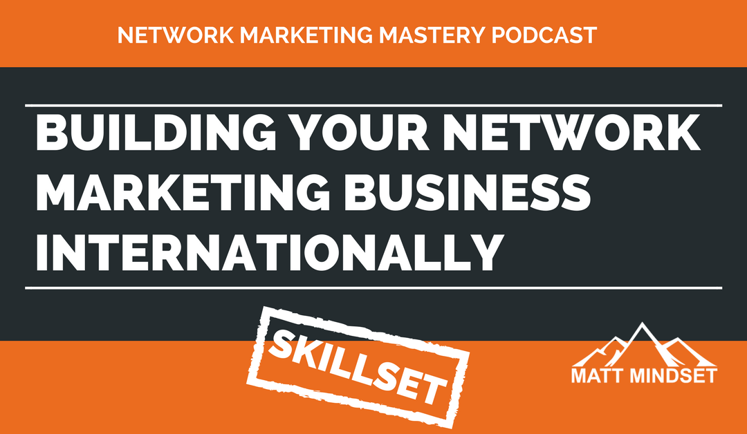Building Your Network Marketing Business Internationally